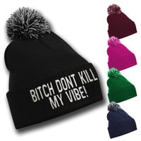 Bitch Don't Kill My Vibe bobble hat