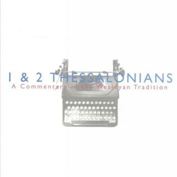 1 & 2 Thessalonians: A Commentary in the Wesleyan Tradition (New Beacon Bible Commentary)