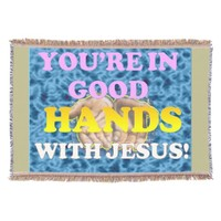 You're In Good Hands With Jesus! Throw Blanket