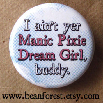 i ain't yer manic pixie dream girl, buddy - pinback button badge