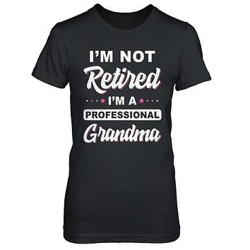 I'm Not Retired A Professional Grandma Mother Day Gift