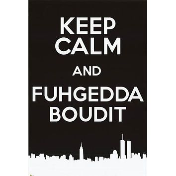 Keep Calm and Fuhgeddaboutit Humor Poster 24x36