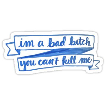 'im a bad bitch you cant kill me' Sticker by syd6700