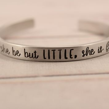 """Though she be but little, she is fierce"" Cuff Bracelet - READY TO SHIP"