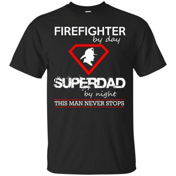 Firefighter By Day. Superdad By Night. This Man Never Stops T-shirt