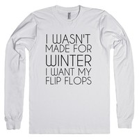I Wasn't Made for Winter I Want My Flip Flops