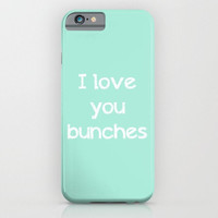 iPhone 6 case phone I love you bunches in mint typography 3g 3gs 4 4s 5s 5c 6 6 plus iPod touch Samsung Galaxy S4 S5 S6 mint green white