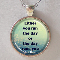 Motivational Quotes Necklace- Either you run the day or the day runs you- Jim Rohn-  Quotes Series