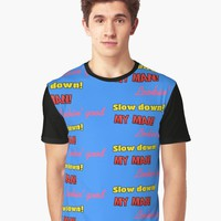 'My man looking good, slow down!' Graphic T-Shirt by FlyNebula