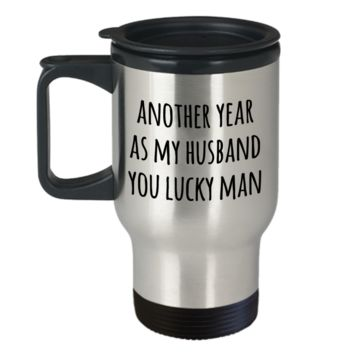 Anniversary Gift for Husbands Another Year As My Husband Mug You Lucky Man Valentines Day Stainless Steel Insulated Travel Coffee Cup