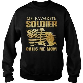 My Favorite Soldier Calls Me Mom Shirt Sweat Shirt