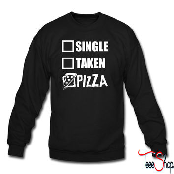 Single, Taken, PIZZA (Black) sweatshirt
