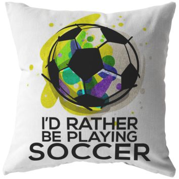 Novelty I'd Rather Be Playing Soccer Quote Pillow