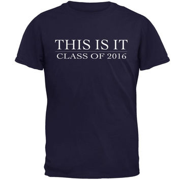This Is It Class Of 2016 Navy Adult T-Shirt