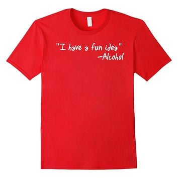 Funny alcohol T Shirt I have a fun idea beer vodka gift tee