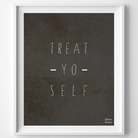 Treat Yo Self, Inspirational Print, Motivational Print, Room Decor, Office Decor, Dorm Decor, Art Print, Humorous Print, Valentines Day Gift