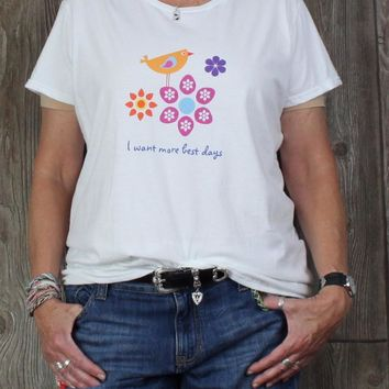 Cute New XL size White Floral Tee Shirt I want more best days Womens Casual