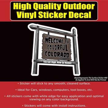 Welcome to Colorful Colorado Sign You Got High Vinyl Car Window Laptop Bumper Sticker decal