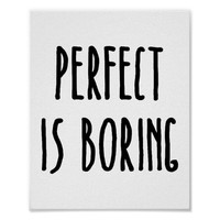 Perfect Is Boring Quote Print
