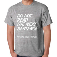 Men's T Shirt Do Not Read The Next Sentence Humor Tee