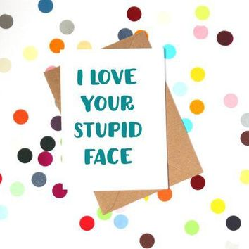 I Love Your Stupid Face Funny Anniversary Card Valentines Day Card Love Card FREE SHIPPING