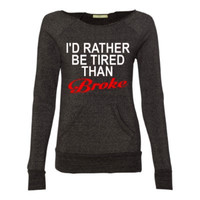 I'd Rather be Tired than Broke- Eco Fleece - Off the Shoulder Sweatshirt - Ruffles with Love - Racerback Tank - Womens Fitness - Workout Clothing - Workout Shirts with Sayings