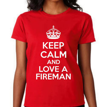 Keep Calm And Love A Fireman Great Fireman T Shirt Funny Printed Show Your Love T Shirt Ladies & Unisex Styles School Colors Available