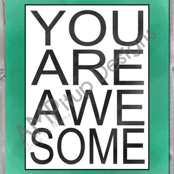 You Are Awesome Print - Instant Download - Printable - Subway Art - teal and black - Christmas Gift - Valentine's Day Gift
