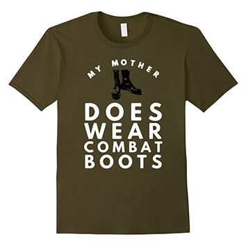 My Mother Does Wear Combat Boots Military Son Daughter Shirt