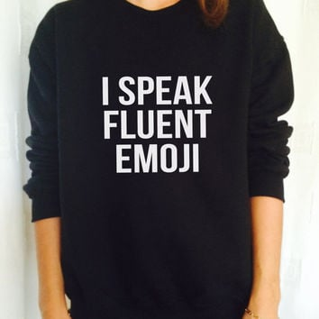 I speak fluent emoji sweatshirt jumper cool fashion gift girls women sweater funny cute teens hipster tumblr