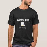 Low on Beer T-Shirt