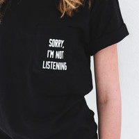 Sorry I'm Not Listening Pocket Tee