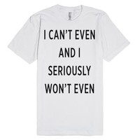 I Can't Even-Unisex White T-Shirt