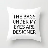EYE BAGS ARE DESIGNER (Black Art) Throw Pillow by CreativeAngel | Society6