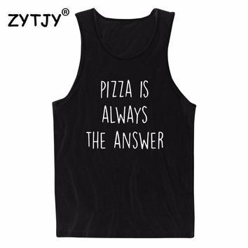 PIZZA IS ALWAYS THE ANSWER Letters Print Women Tank Top Summer Vest t Shirt For Lady Camisole Tee Funny Hipster Drop Ship C-3