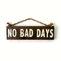 No Bad Days Wood Sign