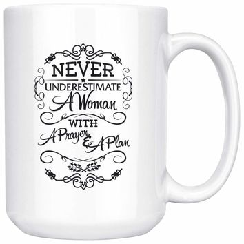 Never Underestimate A Woman With A Prayer And A Plan 15oz White Coffee Mugs
