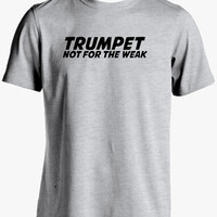 Trumpet T Shirt-Trumpet Not for the Weak Tshirt