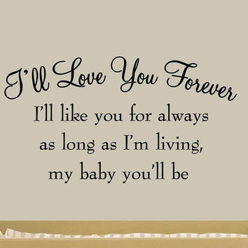I'll Love You Forever I'll Like You For Always As Long As I'm Living My Baby ...