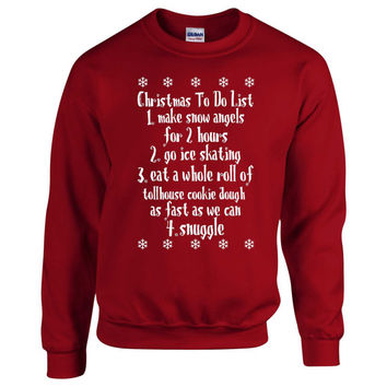 Buddy the elf. Unisex Sweater. Christmas to do list. Make Snow Angels for 2 hours. go ice skating. eat a whole roll of toll house cookie