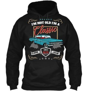 I_m not Old Im Classic 1975 44th Awesome Birthday Gift Shirt Pullover Hoodie 8 oz