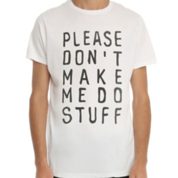Don't Make Me Do Stuff T-Shirt