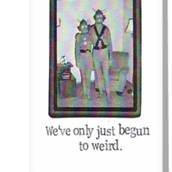 'We've Only Just Begun To Weird' Greeting Card by bluespecsstudio