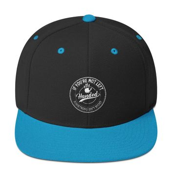 If You're Not Left Handed Something Isn't Right Snapback Hat