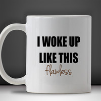I Woke Up Like This Beyonce Flawless Mug, Tea Mug, Coffee Mug