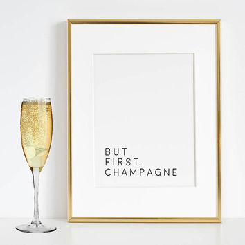 BUT FIRST CHAMPAGNE, Fashion Print,Champagne Print,Champagne Party,Drink Sign,Alcohol Sign,Celebrate Life,Party Gift,Bar Quote,Quote Poster