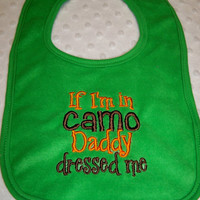 "Green Baby ""If I'm in Camo Daddy Dressed Me"" Bib- Perfect for Daddy's Little Hunter - Baby Boy Green Hunting Bib - Camoflauge Baby Boy Bib"