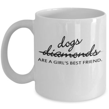 Dogs Are A Girls Best Friend. Unique Novelty Coffee Mugs Make Great Gifts