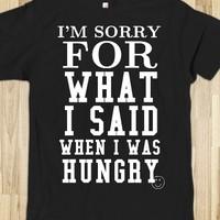 I'M SORRY FOR WHAT I SAID WHEN I WAS HUNGRY TEE T SHIRT