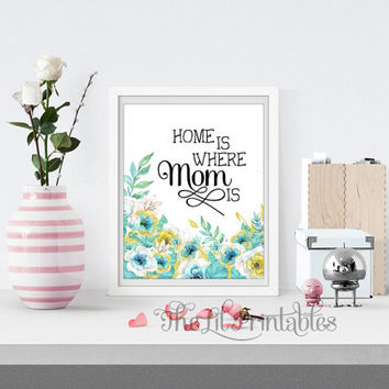 Home is Where Mom is Floral Printable, Mothers Days Printable, Mothers Day Gift, Mothers Gift Print, Wall Art Decor, Home Wall Printable
